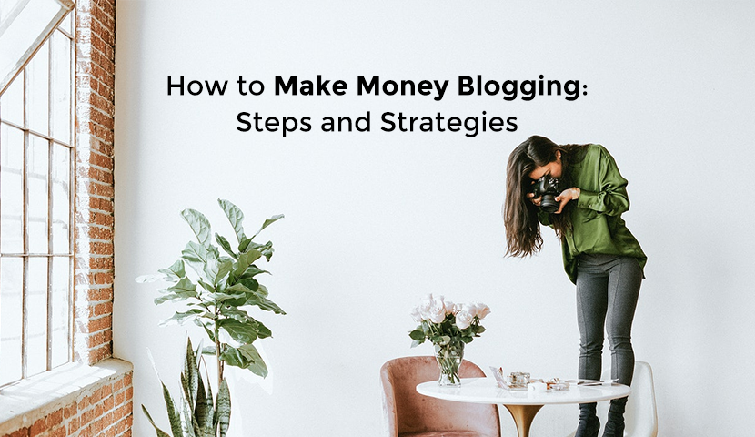 How to Make Money Blogging: Steps and Strategies